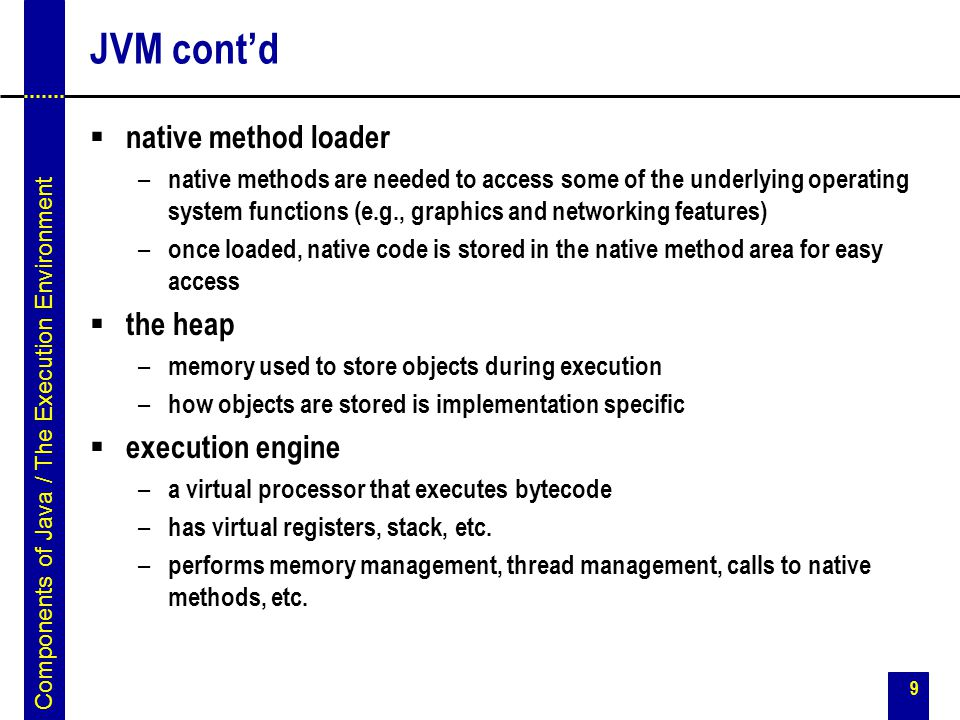 JVM cont'd native method loader the heap execution engine