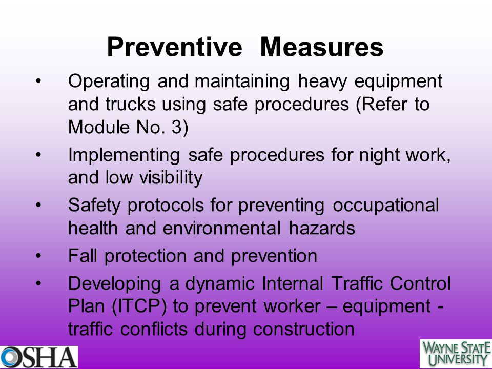 Preventive Measures Operating and maintaining heavy equipment and trucks using safe procedures (Refer to Module No. 3)