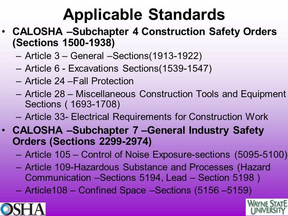 Applicable Standards CALOSHA –Subchapter 4 Construction Safety Orders (Sections 1500-1938) Article 3 – General –Sections(1913-1922)