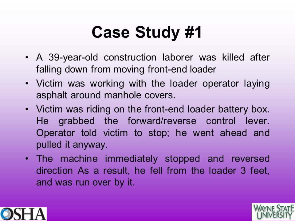 Case Study #1 A 39-year-old construction laborer was killed after falling down from moving front-end loader.