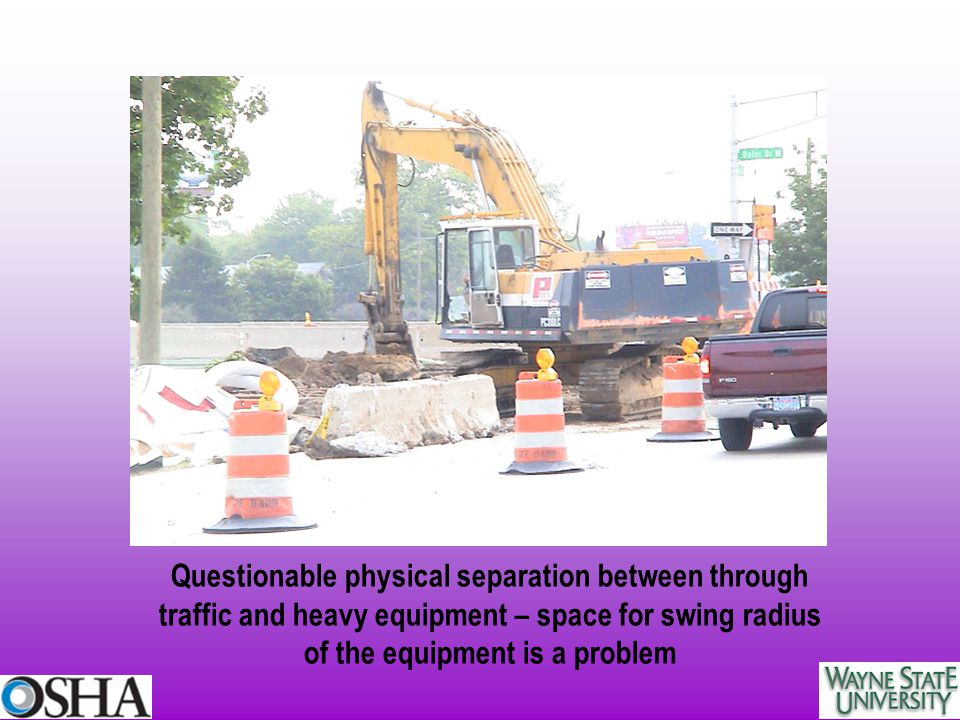 Questionable physical separation between through traffic and heavy equipment – space for swing radius of the equipment is a problem