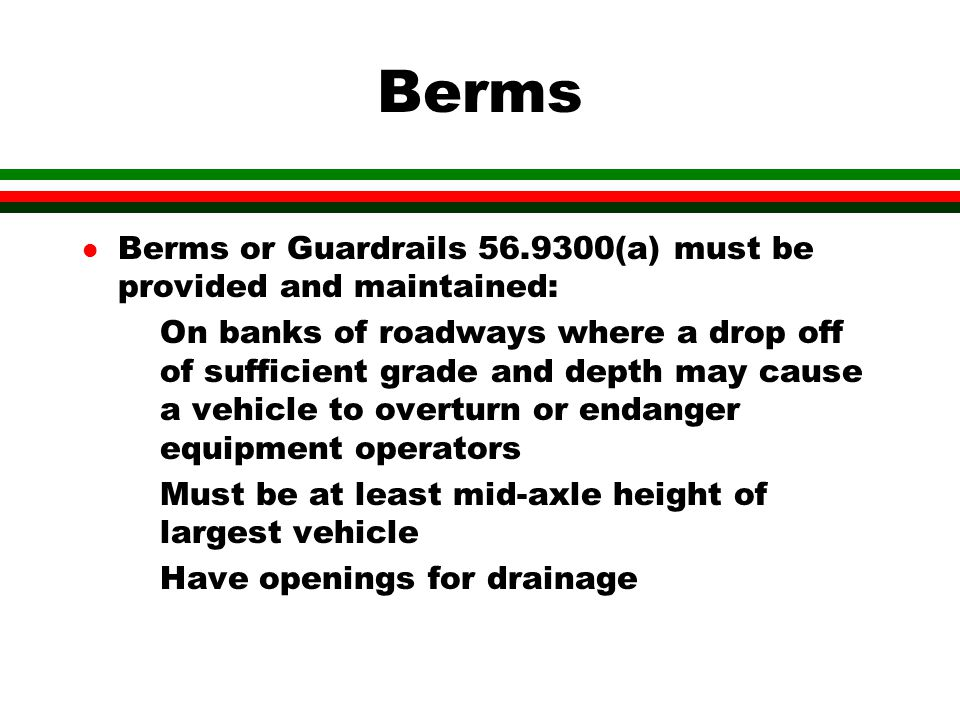Berms Berms or Guardrails 56.9300(a) must be provided and maintained:
