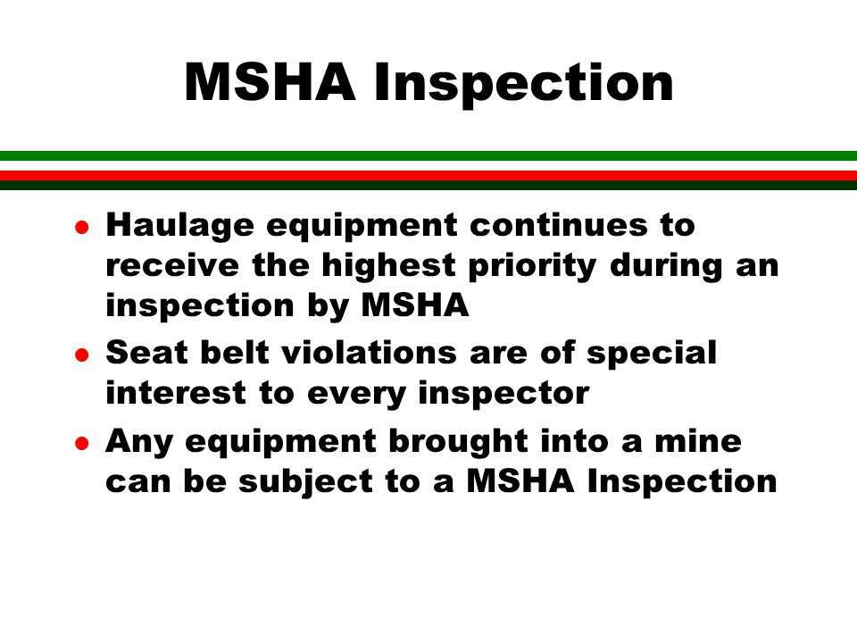 MSHA Inspection Haulage equipment continues to receive the highest priority during an inspection by MSHA.