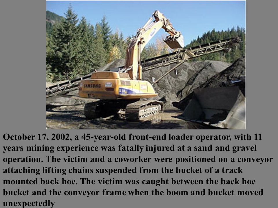 October 17, 2002, a 45-year-old front-end loader operator, with 11 years mining experience was fatally injured at a sand and gravel operation.