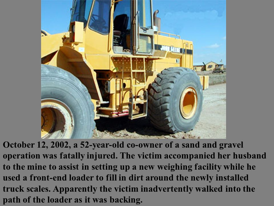 October 12, 2002, a 52-year-old co-owner of a sand and gravel operation was fatally injured.