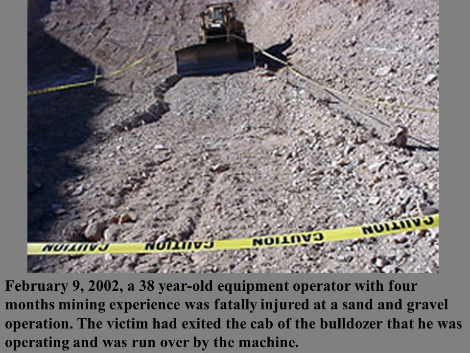 February 9, 2002, a 38 year-old equipment operator with four months mining experience was fatally injured at a sand and gravel operation.