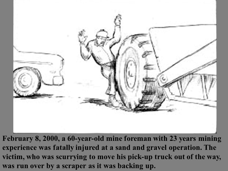 February 8, 2000, a 60-year-old mine foreman with 23 years mining experience was fatally injured at a sand and gravel operation.