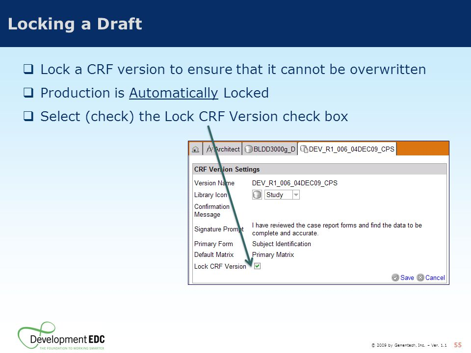 Locking a Draft Lock a CRF version to ensure that it cannot be overwritten. Production is Automatically Locked.