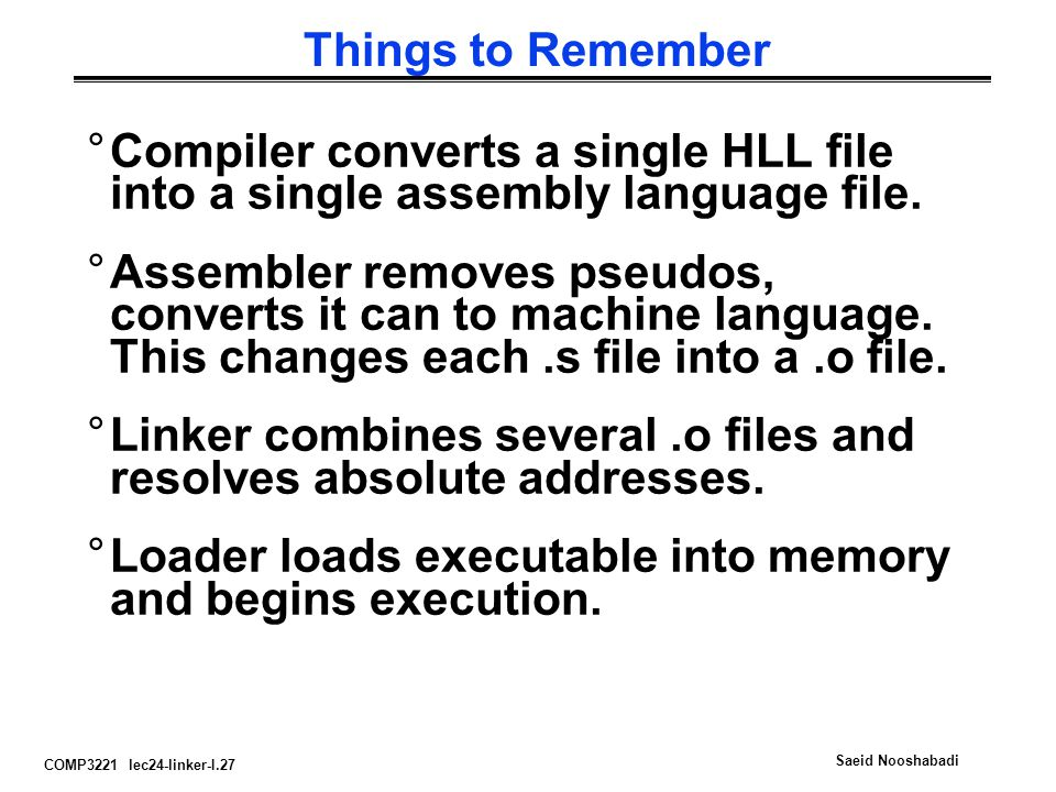 Things to Remember Compiler converts a single HLL file into a single assembly language file.