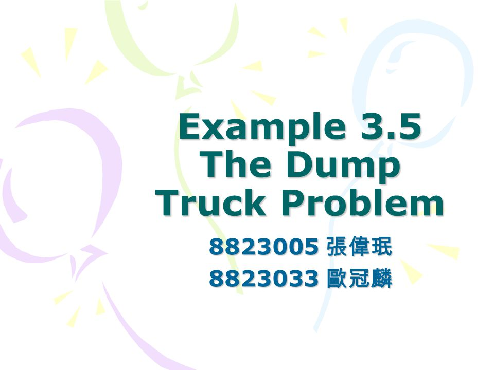 Example 3.5 The Dump Truck Problem