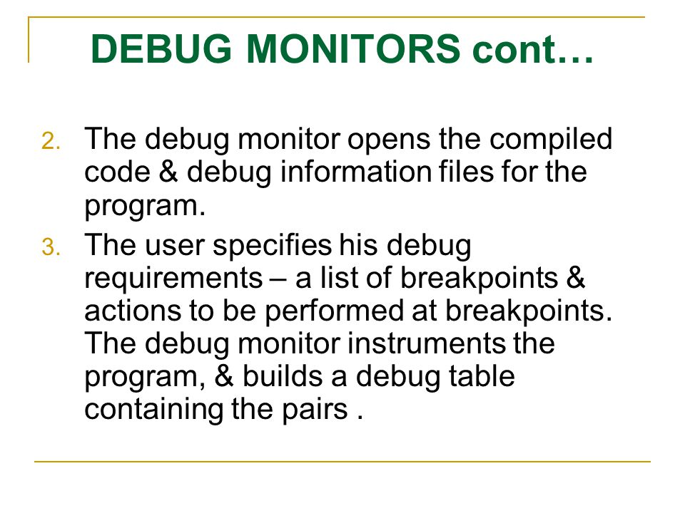DEBUG MONITORS cont… The debug monitor opens the compiled code & debug information files for the program.