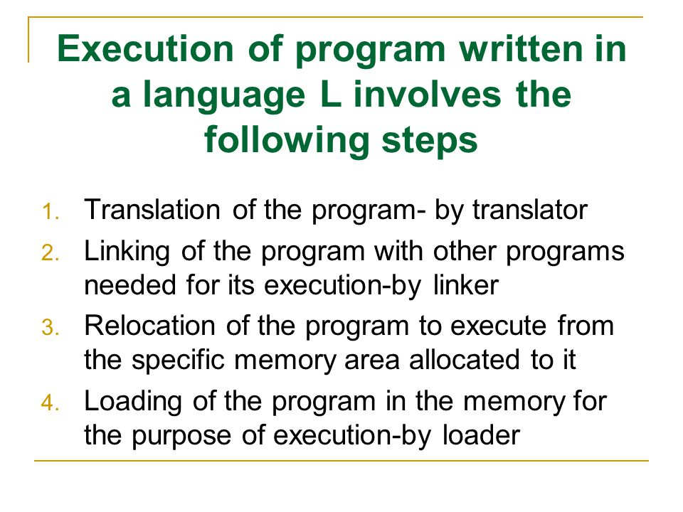 Execution of program written in a language L involves the following steps