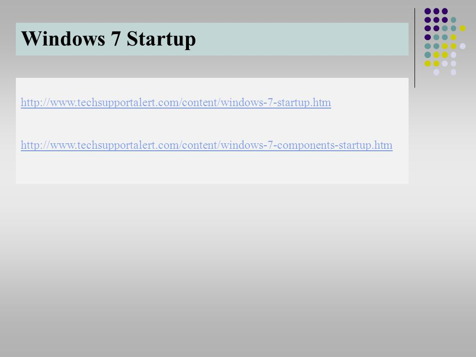 Windows 7 Startup http://www.techsupportalert.com/content/windows-7-startup.htm.