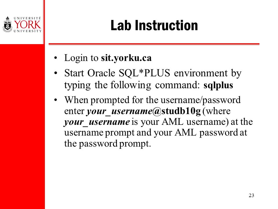 Lab Instruction Login to sit.yorku.ca. Start Oracle SQL*PLUS environment by typing the following command: sqlplus.