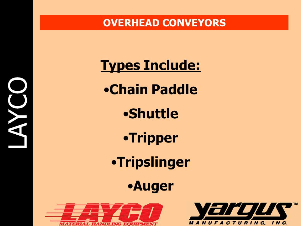 Types Include: Chain Paddle Shuttle Tripper Tripslinger Auger