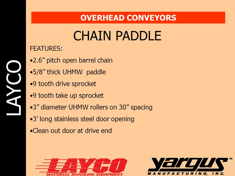 CHAIN PADDLE OVERHEAD CONVEYORS FEATURES: 2.6 pitch open barrel chain
