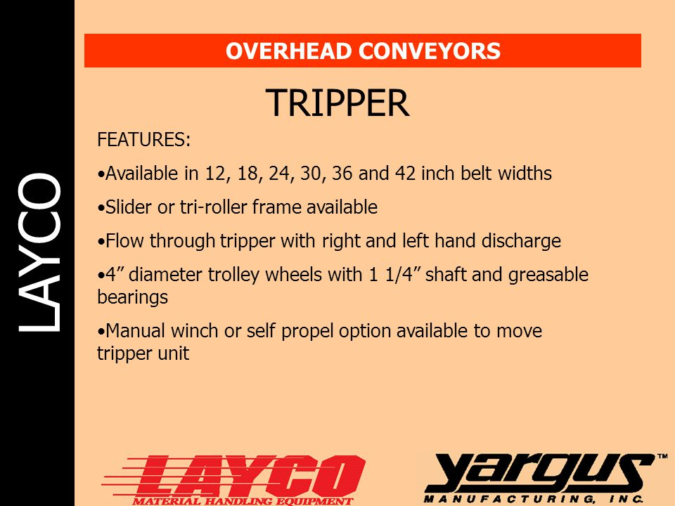 TRIPPER OVERHEAD CONVEYORS FEATURES: