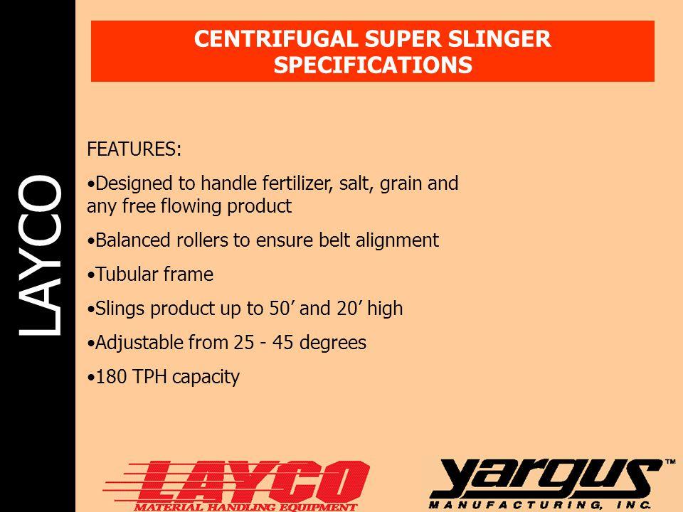 CENTRIFUGAL SUPER SLINGER SPECIFICATIONS