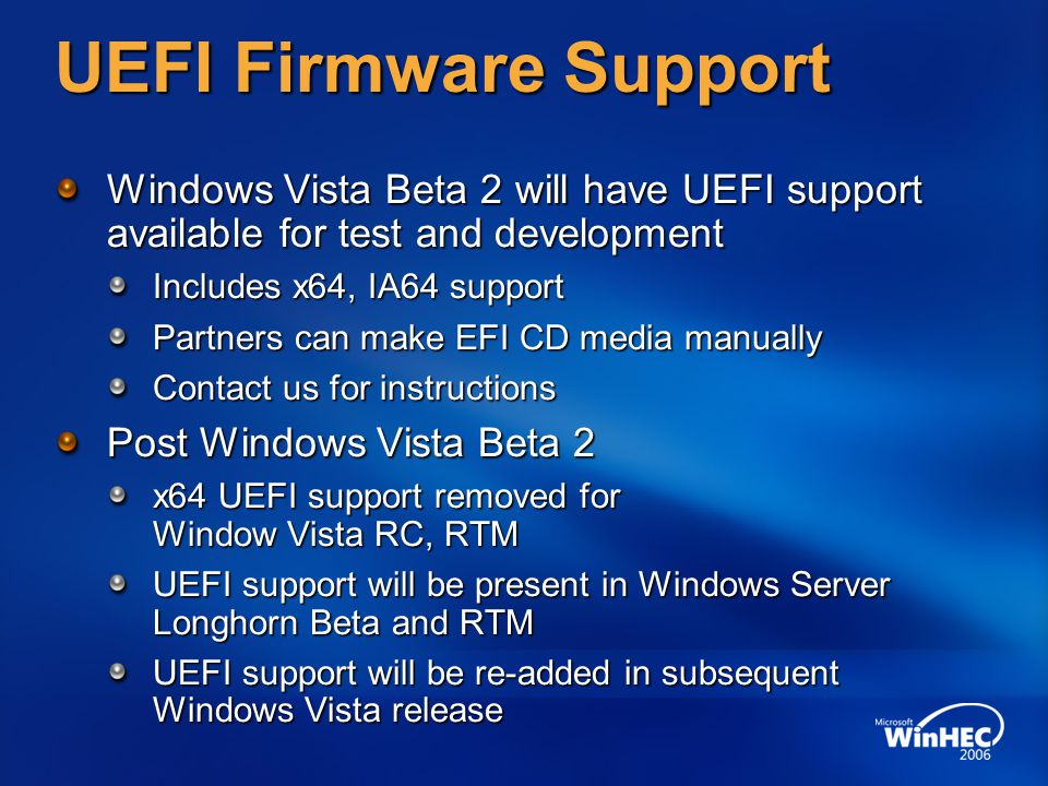UEFI Firmware Support Windows Vista Beta 2 will have UEFI support available for test and development.