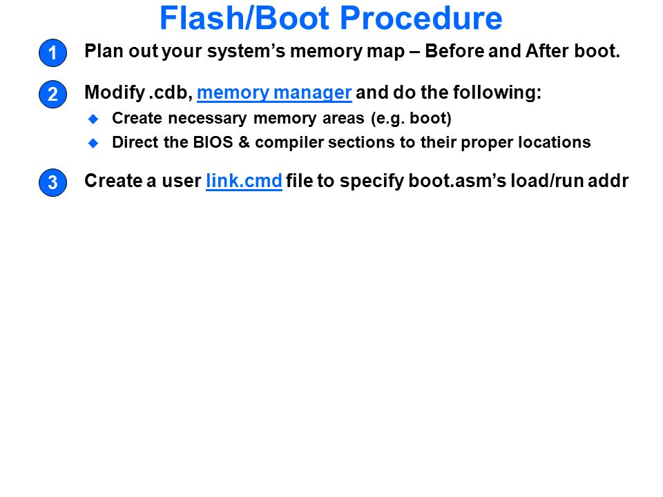 Flash/Boot Procedure Plan out your system's memory map – Before and After boot. 1. Modify .cdb, memory manager and do the following: