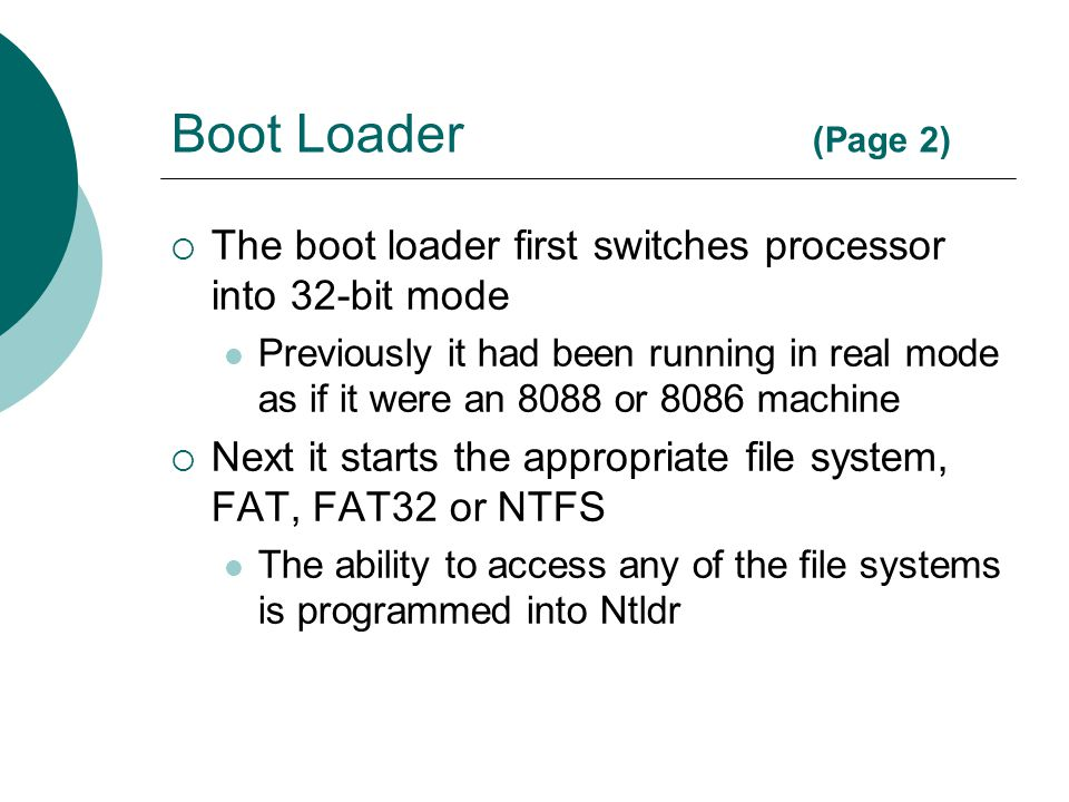Boot Loader (Page 2) The boot loader first switches processor into 32-bit mode.
