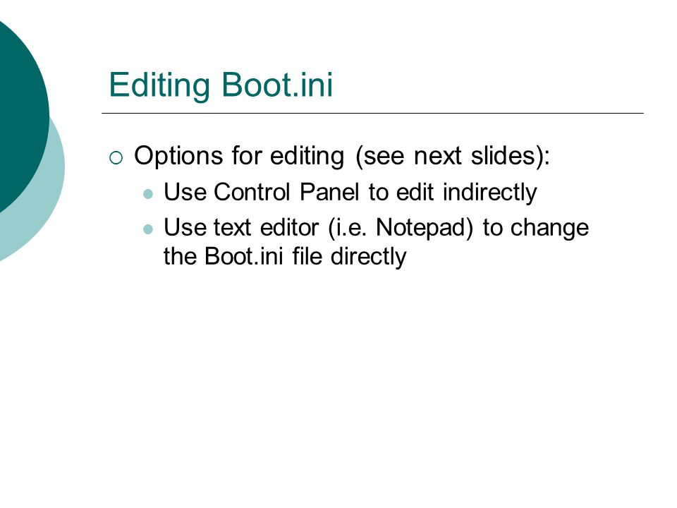 Editing Boot.ini Options for editing (see next slides):