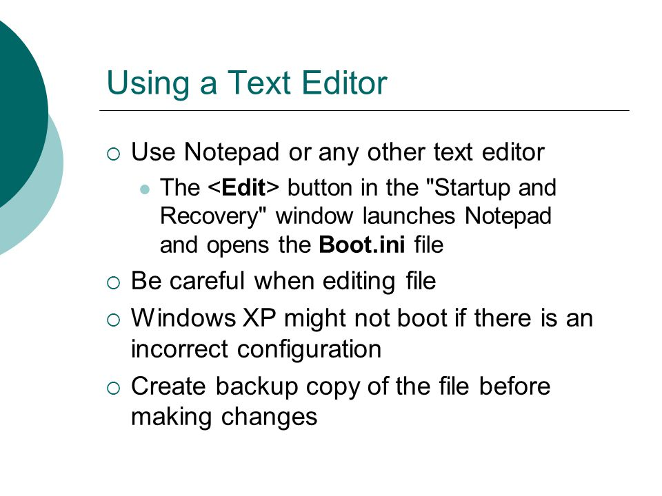Using a Text Editor Use Notepad or any other text editor