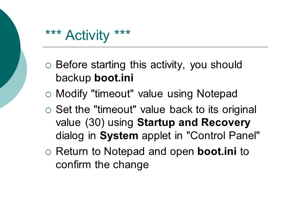 *** Activity *** Before starting this activity, you should backup boot.ini. Modify timeout value using Notepad.