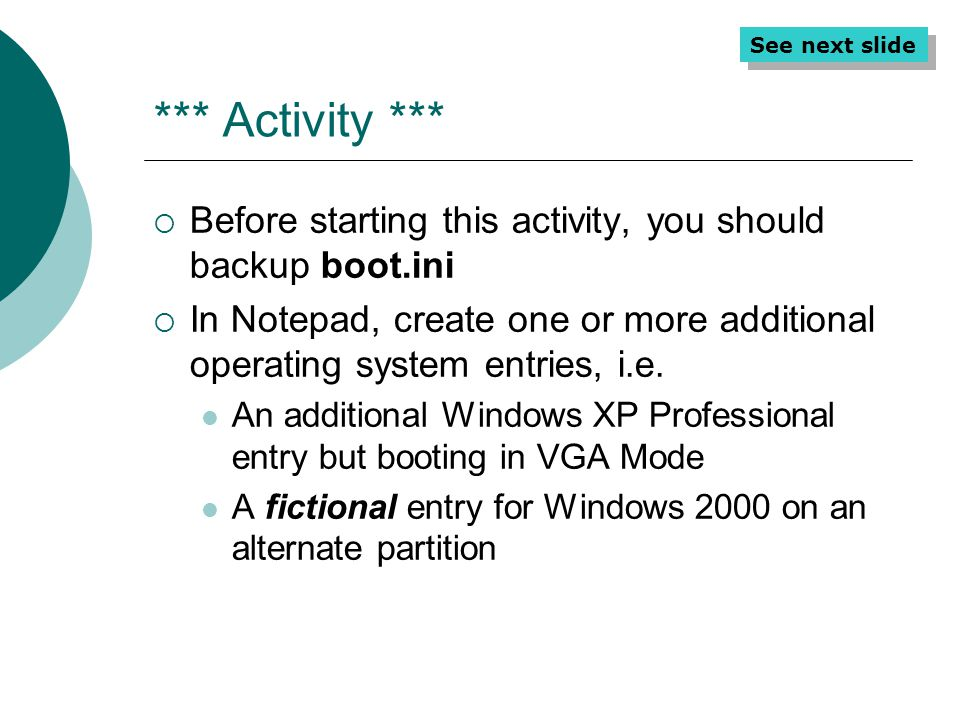 *** Activity *** See next slide. Before starting this activity, you should backup boot.ini.