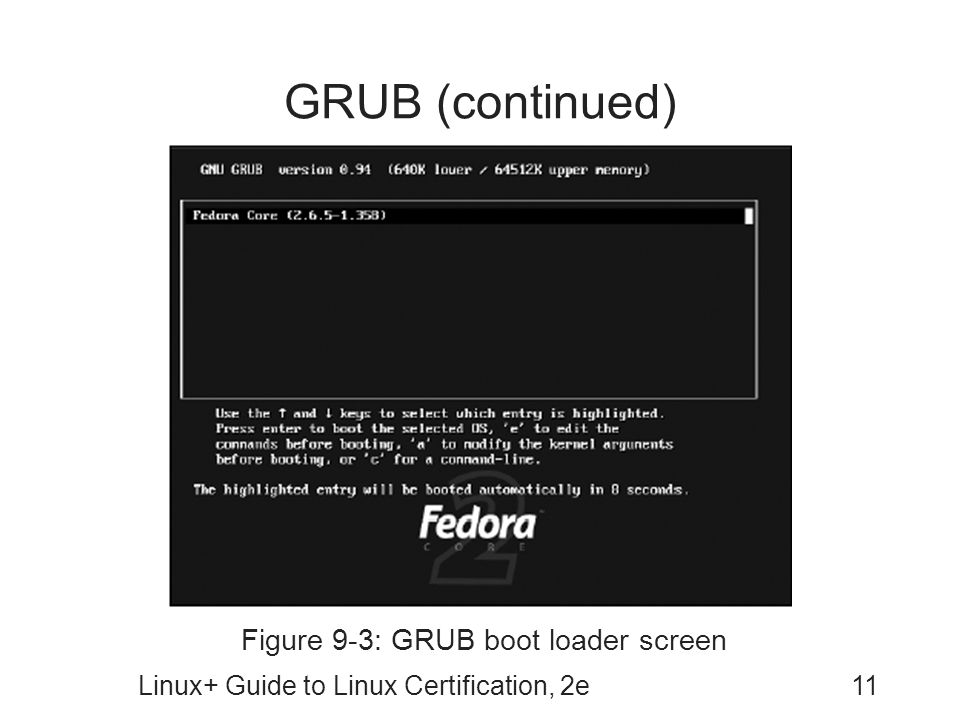 GRUB (continued) Figure 9-3: GRUB boot loader screen