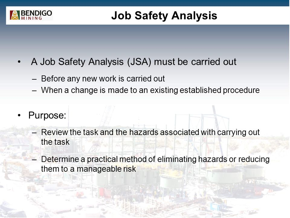 Job Safety Analysis A Job Safety Analysis (JSA) must be carried out