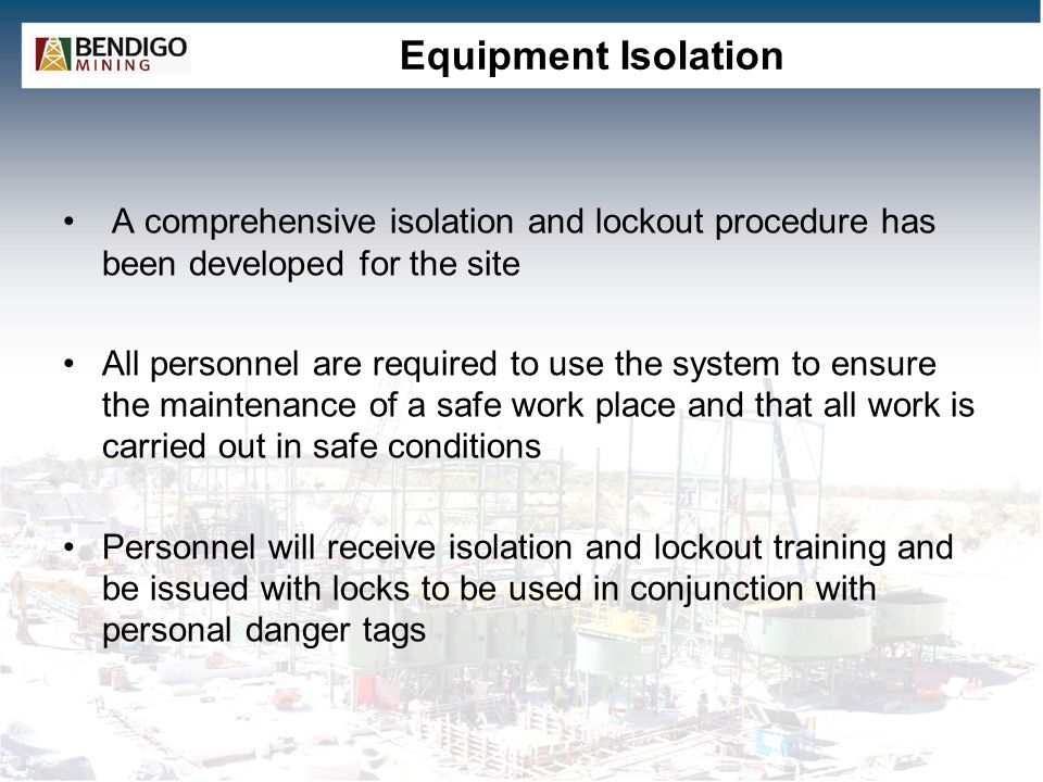 Equipment Isolation A comprehensive isolation and lockout procedure has been developed for the site.