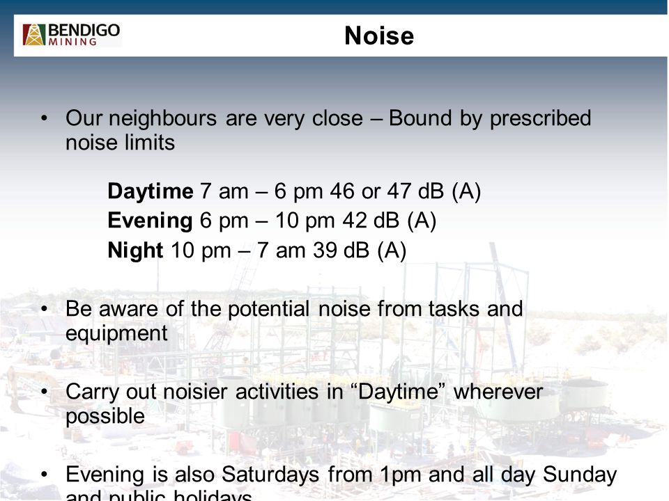 Noise Our neighbours are very close – Bound by prescribed noise limits