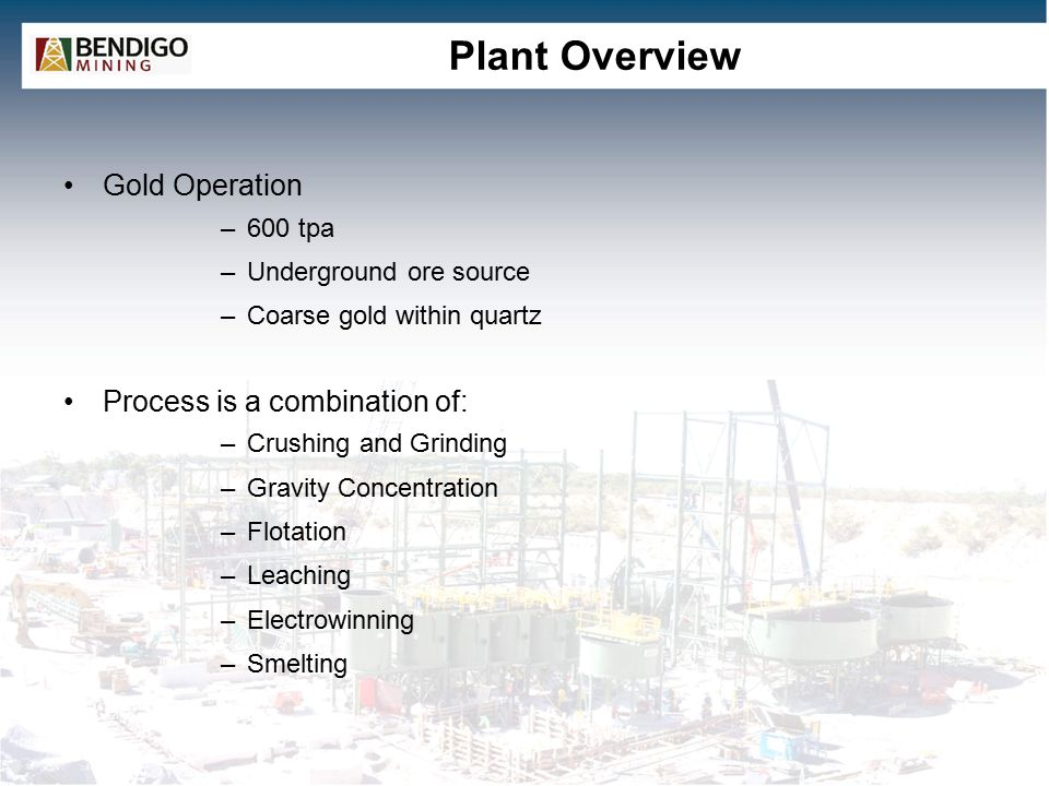 Plant Overview Gold Operation Process is a combination of: 600 tpa