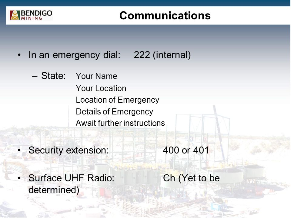 Communications In an emergency dial: 222 (internal) State: Your Name