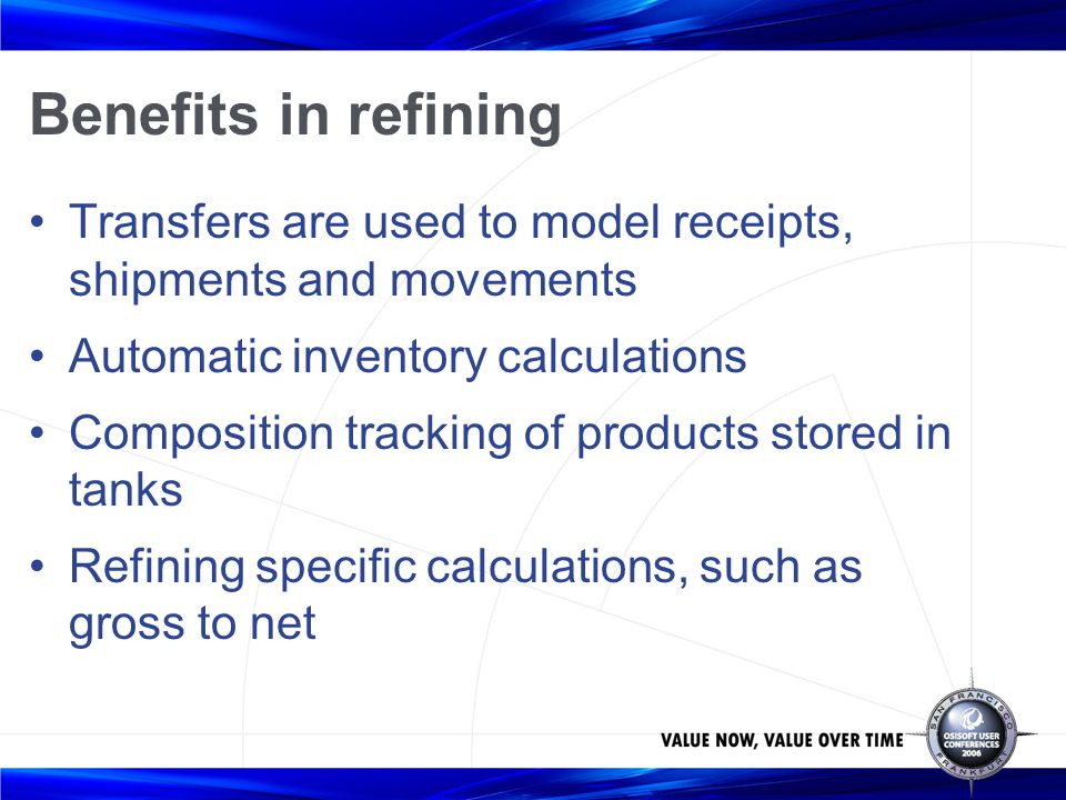 Benefits in refining Transfers are used to model receipts, shipments and movements. Automatic inventory calculations.