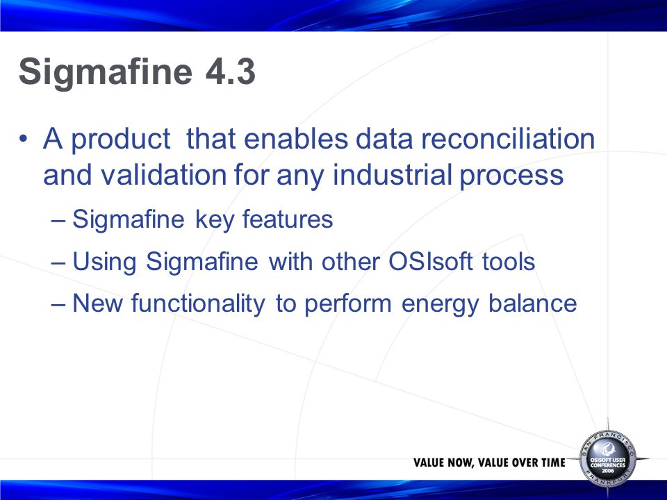 Sigmafine 4.3 A product that enables data reconciliation and validation for any industrial process.