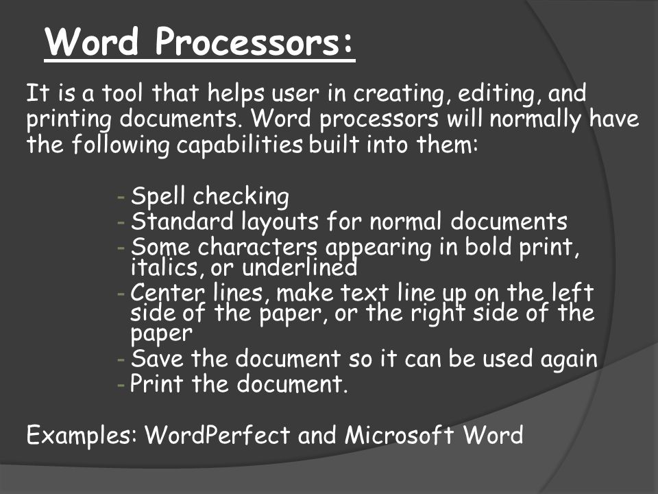 Word Processors: It is a tool that helps user in creating, editing, and. printing documents. Word processors will normally have.