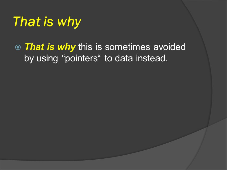 That is why That is why this is sometimes avoided by using pointers to data instead.