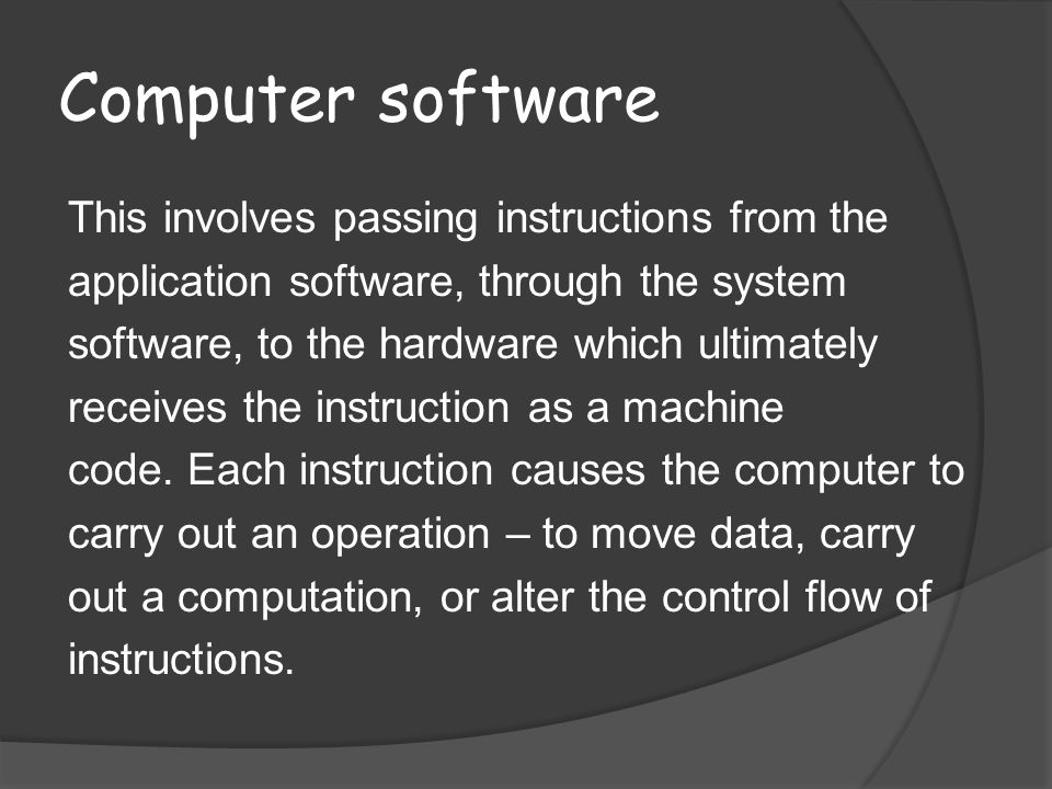 Computer software This involves passing instructions from the