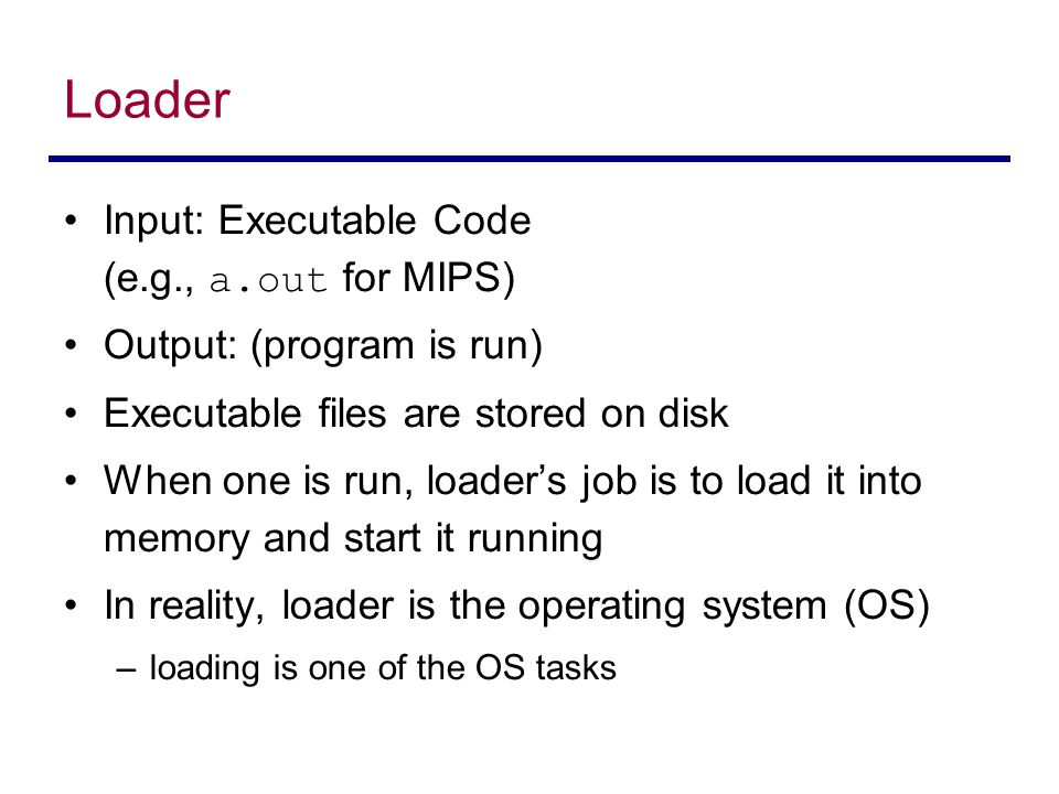 Loader Input: Executable Code (e.g., a.out for MIPS)