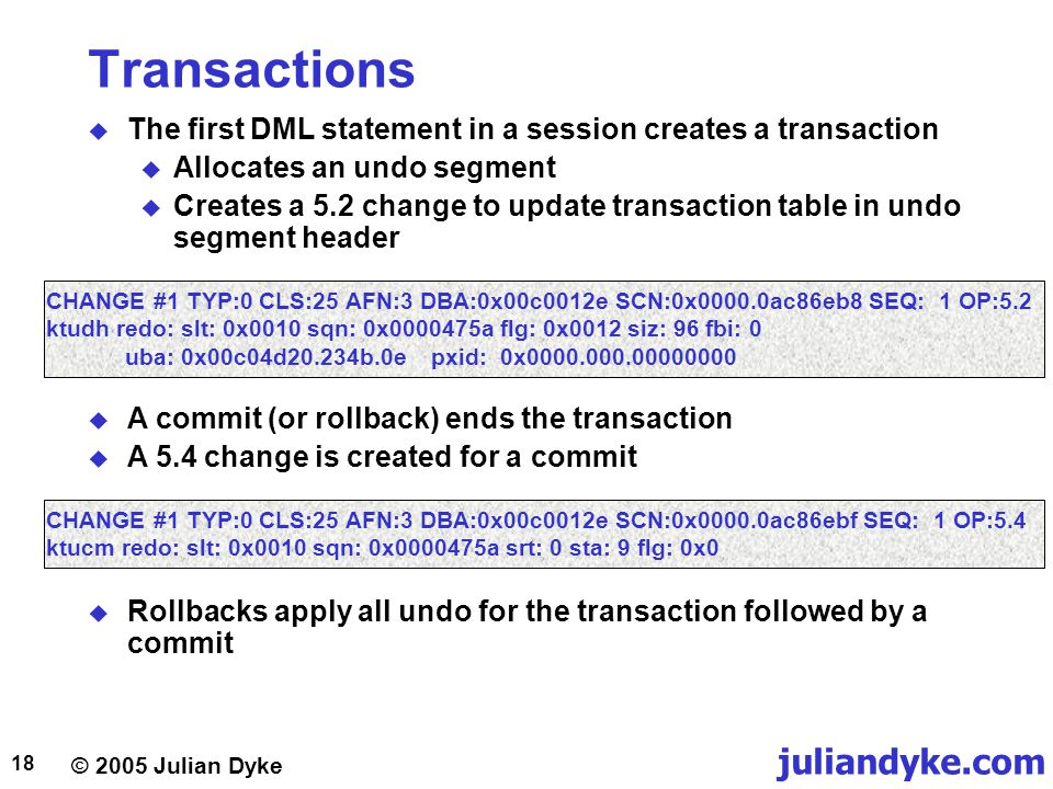 Transactions The first DML statement in a session creates a transaction. Allocates an undo segment.