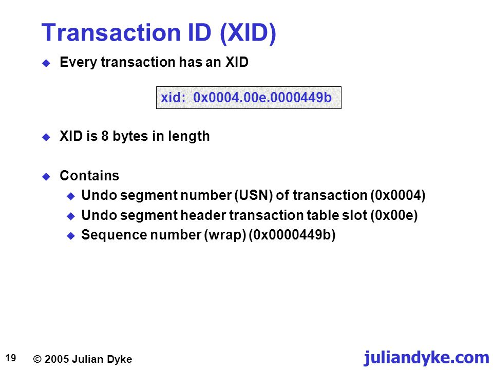 Transaction ID (XID) Every transaction has an XID