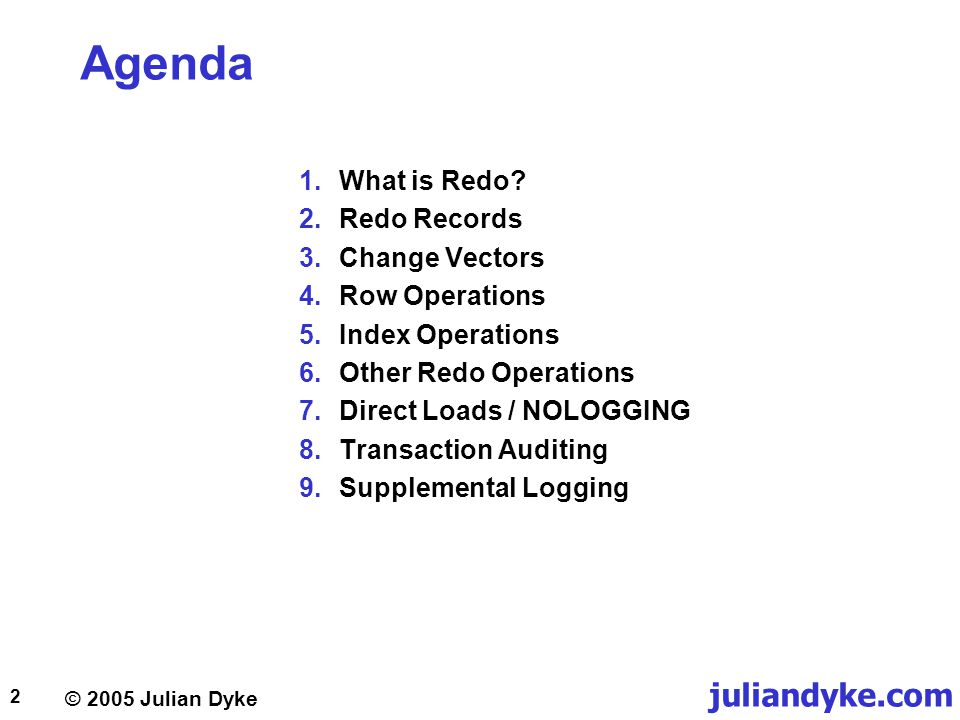 Agenda What is Redo Redo Records Change Vectors Row Operations