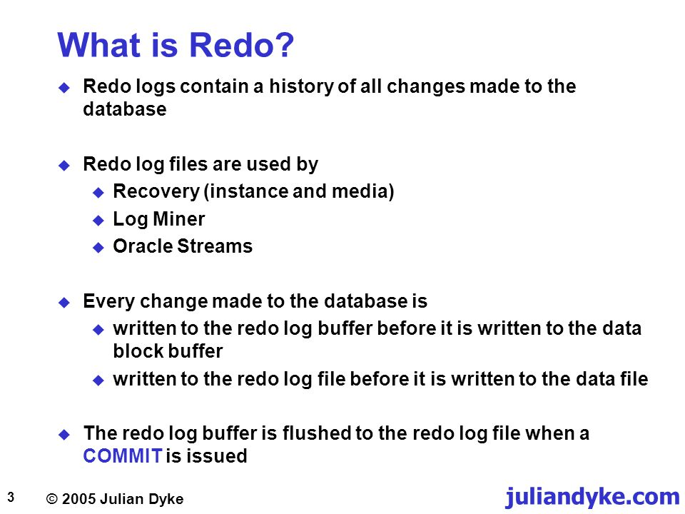 What is Redo Redo logs contain a history of all changes made to the database. Redo log files are used by.