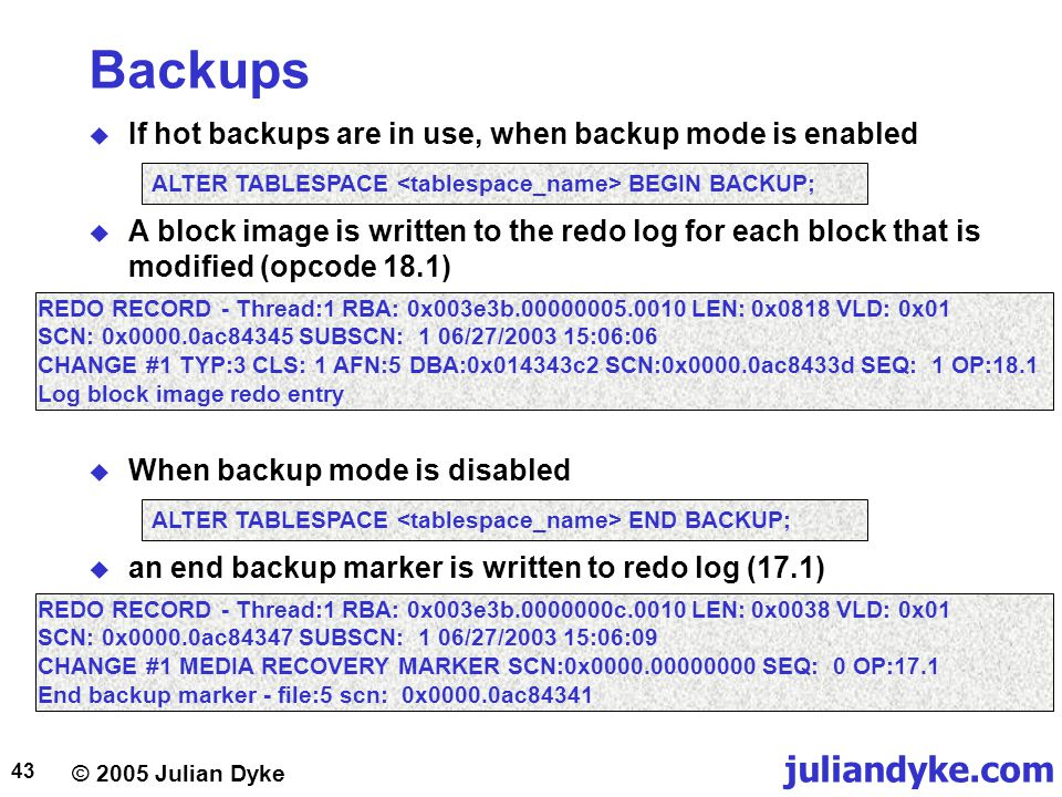 Backups If hot backups are in use, when backup mode is enabled