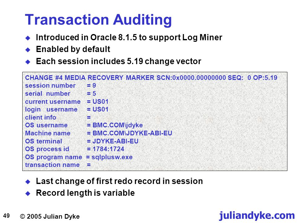 Transaction Auditing Introduced in Oracle 8.1.5 to support Log Miner