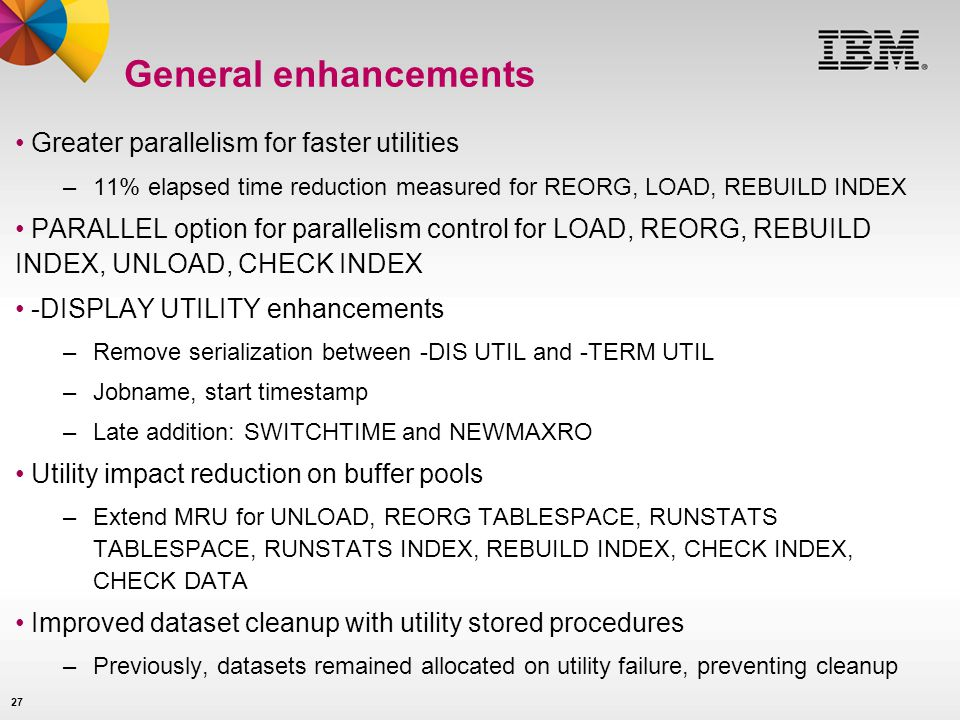 General enhancements Greater parallelism for faster utilities