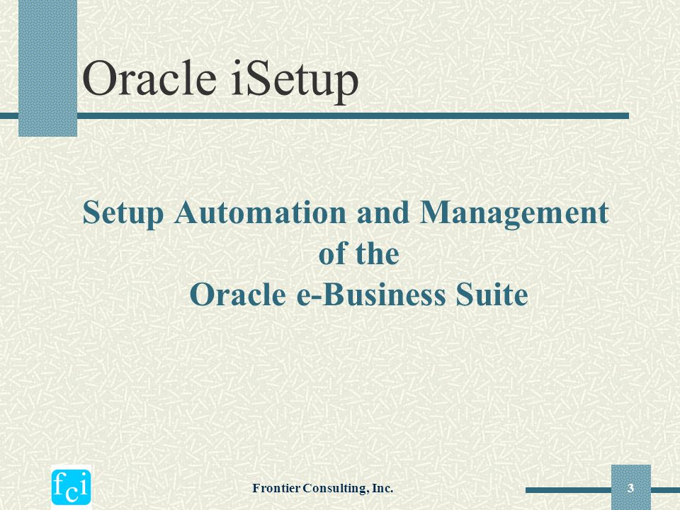 Oracle iSetup Setup Automation and Management of the Oracle e-Business Suite.