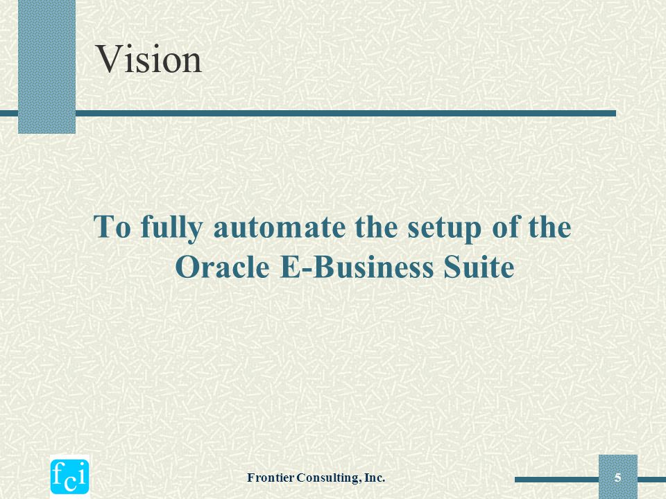 Vision To fully automate the setup of the Oracle E-Business Suite